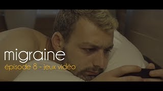 Migraine | Roman Frayssinet | Épisode 8 - Jeux vidéo