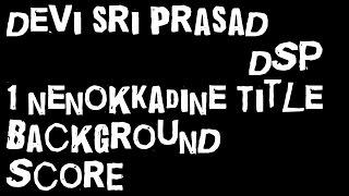 1 Nenokkadine | Title Background Score | Devi Sri Prasad