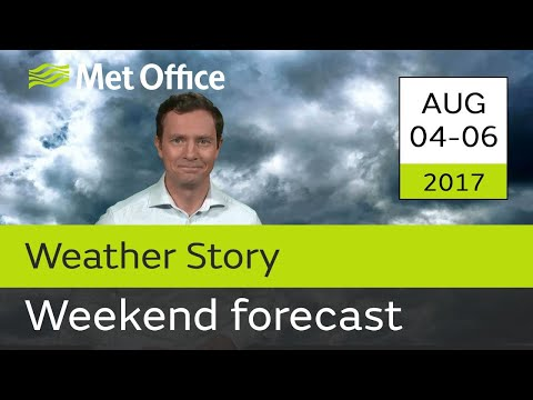Weekend forecast 04 - 06 August