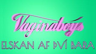 Vaginaboys - Elskan af því bara