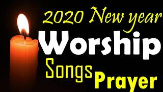 4 Hrs Morning worship songs & Prayers 2020 - New year Highest Praise and  worship songs