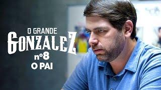 Vídeo - O Grande Gonzalez – EP08: O Pai