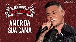 Felipe Araújo - Amor Da Sua Cama - Esquenta Felipe Araújo