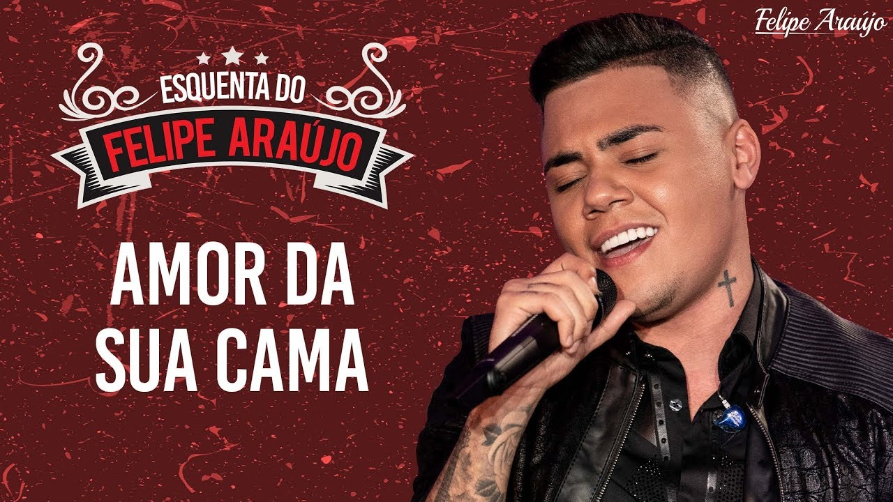 Felipe Araújo Amor Da Sua Cama Esquenta Felipe Araújo Youtube