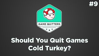 Should You Quit Games Cold Turkey?