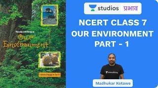 L9: NCERT Class 7 Our Environment (Part-1) I NCERT Summaries | UPSC CSE - Hindi I Madhukar Kotawe