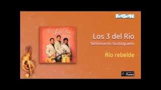 Los 3 del Río / Sentimiento Santiagueño - Río rebelde