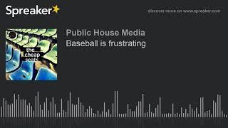 Baseball is frustrating