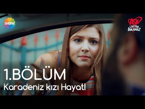 Aşk Laftan Anlamaz 1.Bölüm | Karadeniz kızı Hayat!