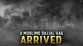 O MUSLIMS THE SIGNS OF DAJJAL'S ARRIVAL HAS COME