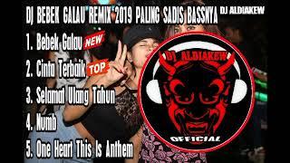 DJ BEBEK GALAU REMIX PALING SADIS BASSNYA 2019