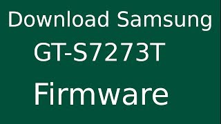 How To Download Samsung Galaxy ACE 3 GT-S7273T Stock Firmware (Flash File) For Update Android Device