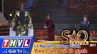 THVL | Sao nối ngôi 2017 - Tập 12[4]: Lê Nguyễn Trường Giang hóa Bao Công xử án