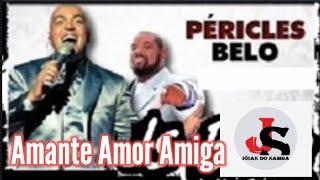 BELO E PÉRICLES - AMANTE AMOR AMIGA