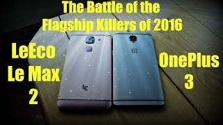 OnePlus 3 vs LeEco Le Max 2 - The Battle of the Flagship Killers of 2016