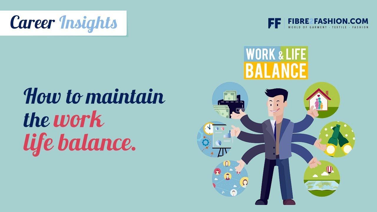 How to maintain the work life balance|Fibre2Fashion|