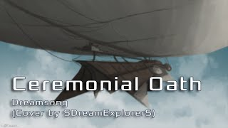 Ceremonial Oath - Dreamsong (cover by SDreamExplorerS)