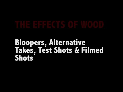 The Effects Of Wood Bloopers & Other Shots