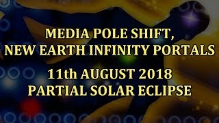 Media Pole Shift, New Earth Infinity Portals - 11th August 2018 Partial Solar Eclipse