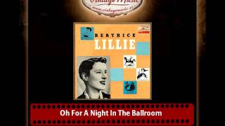Beatrice Lillie – Oh For A Night In The Ballroom