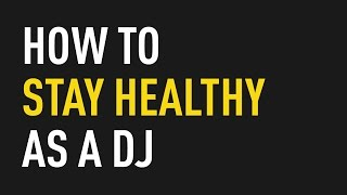 How to Stay Healthy as a DJ
