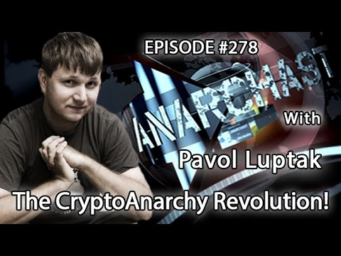 Anarchast Ep.278 Pavol Luptak: The CryptoAnarchy Revolution