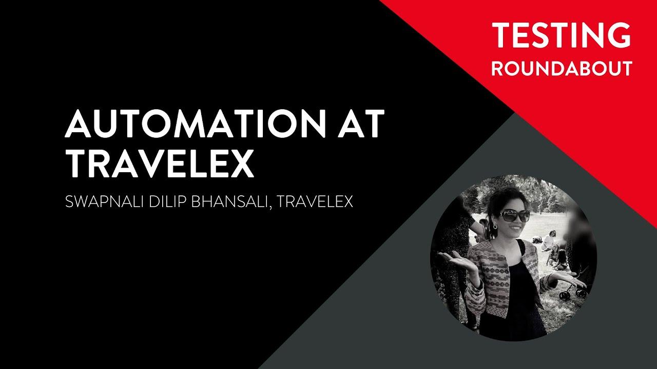 Testing Roundabout #17 - Swapnali Bhansali - Automation at Travelex