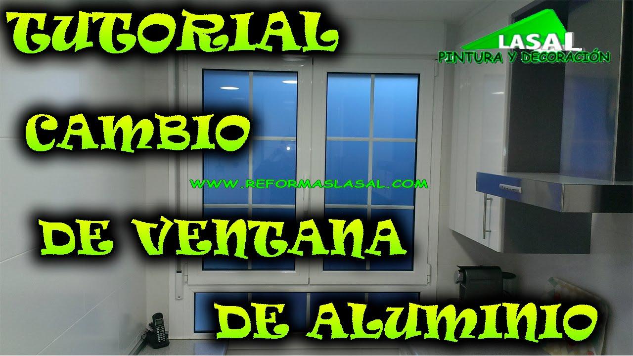 TUTORIAL -CAMBIO DE VENTANAS DE ALUMINIO- - YouTube