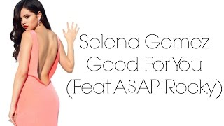 Selena Gomez - Good For You ft. A$AP Rocky (Lyrics)