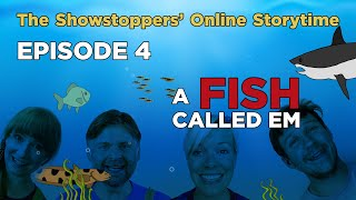 The Showstoppers' Online Storytime Episode 4 - A Fish Called Em