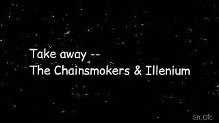 Take away - The Chainsmokers and illenium ( Lyrics)