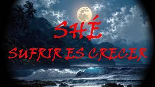 SHÉ - SUFRIR ES CRECER ( LETRA)