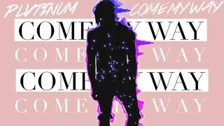 PLVTINUM - Come My Way (Official Audio)