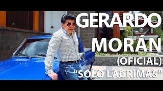 GERARDO MORAN -  SOLO LAGRIMAS (Video Oficial)