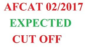 AFCAT 02/2017 EXPECTED CUT OFF