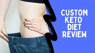Custom Keto Diet Review 2020 - Does It Really Work Or Scam?