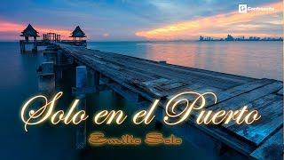 Emilio Solo - Solo en el Puerto, Baladas Románticas, Canciones de Amor, Musica para Enamorados