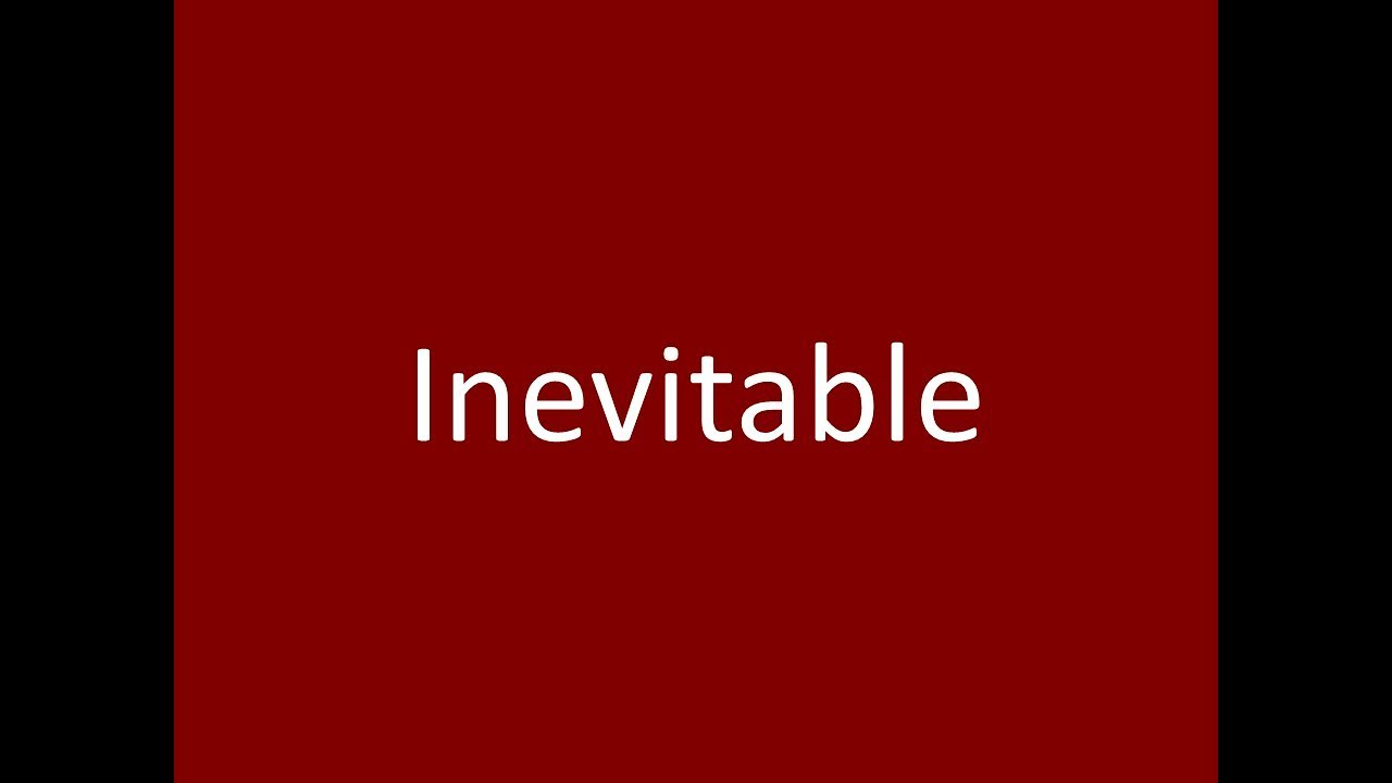 Inevitable Meaning Definition Unciation Example Synonym Antonyms