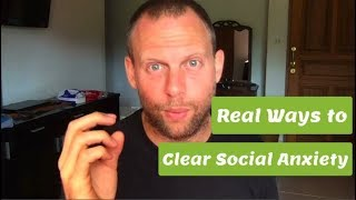 Real Ways to Clear Social Anxiety