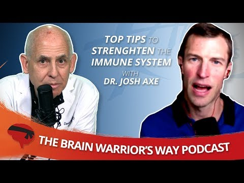 Top Tips to Strengthen the Immune System with Dr Josh Axe - The Brain Warrior&39;s Way Podcast