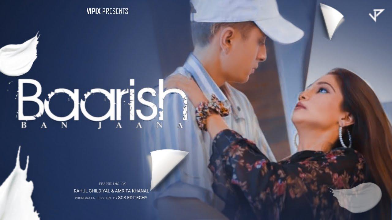 Barish Ban jaana | @RAHUL GHILDIYAL | @Amrita Khanal | Payal dev | Stebin Ben