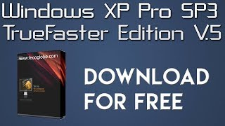 Download Windows XP Pro SP3 TrueFaster Edition v.5 Full Version