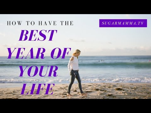 How to Have the Best Year of Your Life // SugarMamma