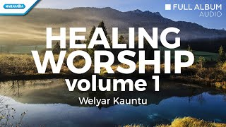 Healing Worship volume.1 - Welyar Kauntu (Full Album Audio)