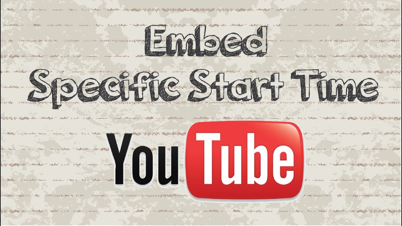 how to embed youtube video with specific start time