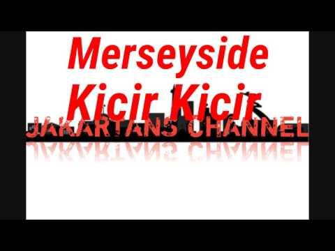 Merseyside - Kicir Kicir