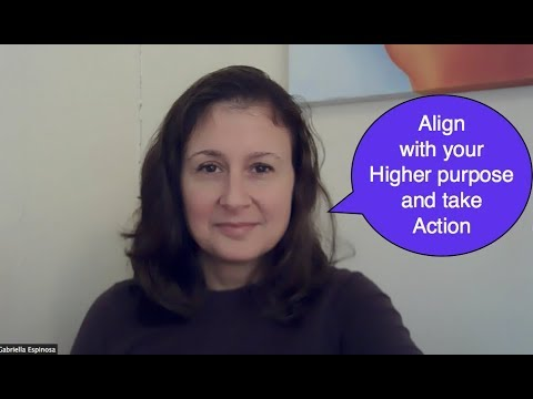 Align with your Higher purpose and take Action