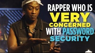 Rapper Who Is Very Concerned With Password Security thumbnail