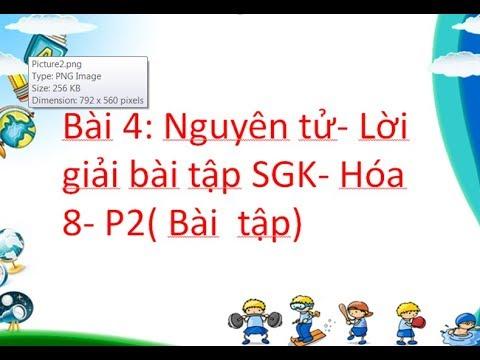 Bài 4: Nguyên tử- Lời giải bài tập SGK- Hóa 8- P1( Lý thuyêt)