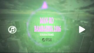 Man-Ro - Bambarbia 2.016 (Dj Karas Remix)